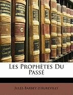 Les Proph Tes Du Pass - D'Aurevilly, Jules Barbey