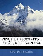 Revue de Legislation Et de Jurisprudence - De Legislation, Revue