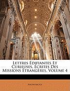 Lettres Difiantes Et Curieuses, Crites Des Missions Trang Res, Volume 4 - Anonymous