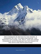 The Conquest of Britain by the Saxons: A Harmony of the