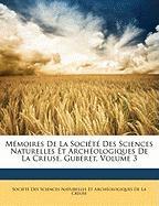 M Moires de La Soci T Des Sciences Naturelles Et Arch Ologiques de La Creuse, Guberet, Volume 3