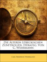 Die Älteren Lübeckischen Zunftrollen, Herausg. Von C. Wehrmann - Wehrmann, Carl Friedrich