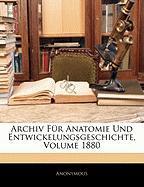 Archiv F R Anatomie Und Entwickelungsgeschichte, Volume 1880 - Anonymous