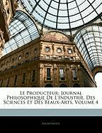 Le Producteur: Journal Philosophique de L'Industr E, Des Sciences Et Des Beaux-Arts, Volume 4 - Anonymous