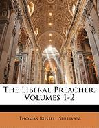 The Liberal Preacher, Volumes 1-2 - Sullivan, Thomas Russell