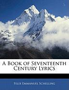 A Book of Seventeenth Century Lyrics - Schelling, Felix Emmanuel