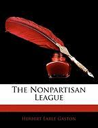 The Nonpartisan League - Gaston, Herbert Earle