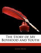 The Story of My Boyhood and Youth - Muir, John