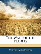 The Ways of the Planets - Martin, Martha Evans