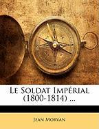 Le Soldat Imp Rial (1800-1814) ... - Morvan, Jean