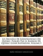 Les Recueils de Jurisprudence Du Qu Bec, Publi?'s Par Le Barreau de Qu Bec: Cour Sup Rieure, Volume 1