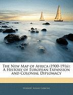 The New Map of Africa (1900-1916): A History of European Expansion and Colonial Diplomacy - Gibbons, Herbert Adams