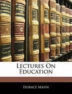 Lectures on Education - Mann, Horace