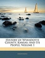 History of Wyandotte County, Kansas: And Its People, Volume 1 - Anonymous