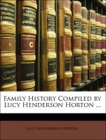 Family History Compiled by Lucy Henderson Horton ... - Horton, Lucy Henderson