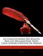 Les Constitutions Des J Suites Avec Les D Clarations: Texte Latin D'Apr?'s L' Dition de Prague - Jesuits
