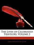 The Lives of Celebrated Travelers, Volume 3 - St John, James Augustus