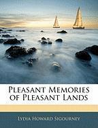 Pleasant Memories of Pleasant Lands - Sigourney, Lydia Howard