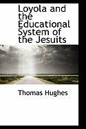 Loyola and the Educational System of the Jesuits - Hughes, Thomas