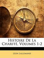 Histoire de La Charit , Volumes 1-2 - Lallemand, Lon; Lallemand, L. on