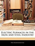 Electric Furnaces in the Iron and Steel Industry - Rodenhauser, Wm
