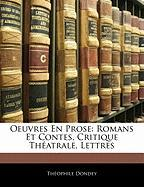 Oeuvres En Prose: Romans Et Contes, Critique Th Atrale, Lettres - Dondey, Thophile