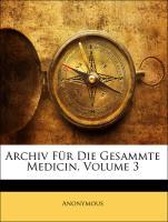 Archiv Für Die Gesammte Medicin, Volume 3 - Anonymous