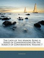 The Lady of the Manor: Being a Series of Conversations on the Subject of Confirmation, Volume 7 - Sherwood