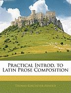 Practical Introd. to Latin Prose Composition - Arnold, Thomas Kerchever