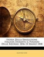 Storia Della Rivoluzione Italiana Durante Il Periodo Delle Riforme: 1846-14 Marzo 1848 - Gori, Agostino