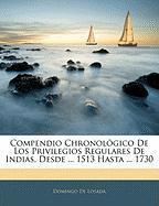 Compendio Chronol Gico de Los Privilegios Regulares de Indias, Desde ... 1513 Hasta ... 1730 - De Losada, Domingo