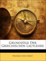 Grundzüge Der Griechischen Lautlehre - von Christ, Wilhelm