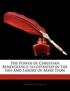 The Power of Christian Benevolence: Illustrated in the Life and Labors of Mary Lyon - Hitchcock, Edward