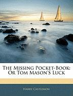 The Missing Pocket-Book: Or Tom Mason's Luck - Castlemon, Harry
