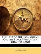 The Last of the Tasmanians: Or, the Black War of Van Diemen's Land - Bonwick, James