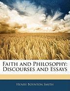 Faith and Philosophy: Discourses and Essays - Smith, Henry Boynton
