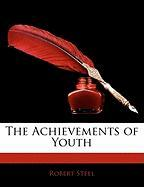 The Achievements of Youth - Steel, Robert