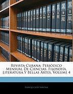 Revista Cubana: Peri Dico Mensual de Ciencias, Filosof A, Literatura y Bellas Artes, Volume 4 - Varona, Enrique Jos