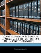 Come La Pensava Il Dottor Lorenzi: Confidenze Postume Di Un Onesto Borghese ... - Massarani, Tullo