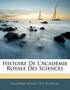 Histoire de L'Acad Mie Royale Des Sciences - Sciences, Acadmie Royale Des