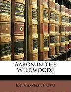 Aaron in the Wildwoods - Harris, Joel Chandler