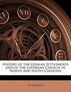 History of the German Settlements and of the Lutheran Church in North and South Carolina - Bernheim, Gd