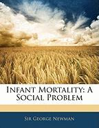Infant Mortality: A Social Problem - Newman, George