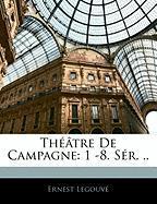 Th Tre de Campagne: 1 -8. S R. .. - Legouv, Ernest