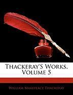 Thackeray's Works, Volume 5 - Thackeray, William Makepeace