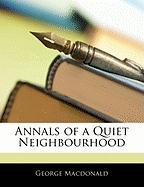 Annals of a Quiet Neighbourhood - MacDonald, George