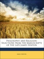 Philosophy and Religion: Selections from the Manuscripts of the Late James Hinton - Hinton, James; Haddon, Caroline