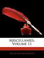 Miscellanies, Volume 11 - Emerson, Ralph Waldo