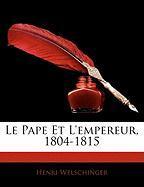Le Pape Et L'Empereur, 1804-1815 - Welschinger, Henri