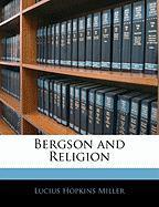 Bergson and Religion - Miller, Lucius Hopkins